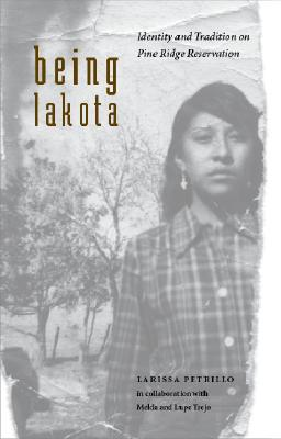 Being Lakota By Petrillo, Larissa/ Trejo, Melda (COL)/ Trejo, Lupe (COL)